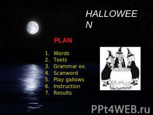 HALLOWEEN PLAN Words Texts Grammar ex. Scanword Play gallows Instruction Results