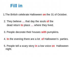 1.The British celebrate Halloween on the 31 of October. 2. They believe … that d