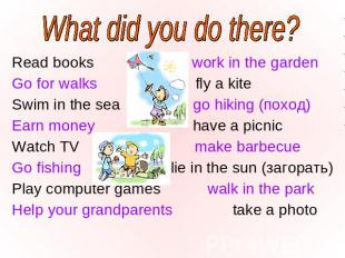 What did you do there? Read books work in the garden Read books work in the gard