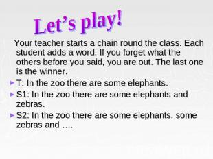 Let's play! Your teacher starts a chain round the class. Each student adds a wor