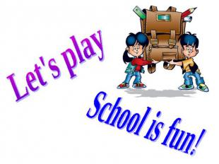 Let's play School is fun!