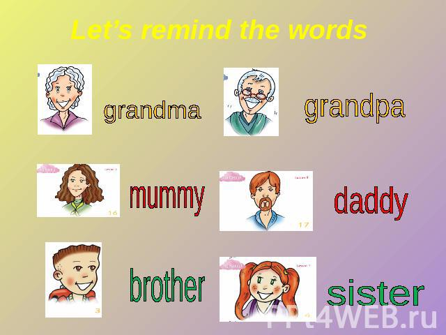 Let's remind the words grandma mummy brother grandpa daddy sister