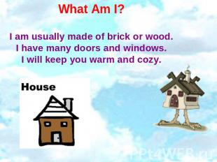 What Am I? I am usually made of brick or wood.I have many doors and windows.I wi
