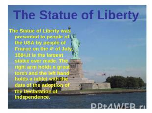 The Statue of Liberty The Statue of Liberty was presented to people of the USA b