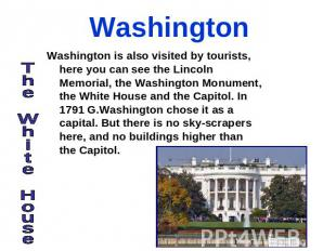 Washington Washington is also visited by tourists, here you can see the Lincoln
