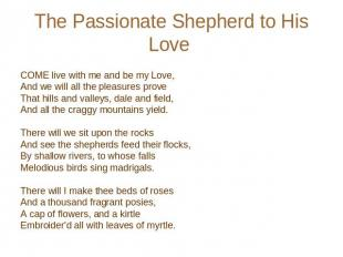 The Passionate Shepherd to His Love COME live with me and be my Love, And we wil