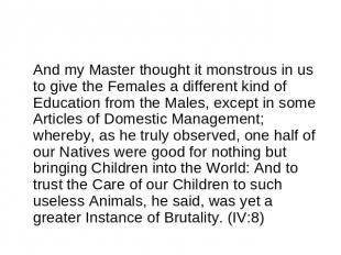 And my Master thought it monstrous in us to give the Females a different kind of