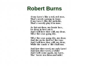 Robert Burns O my Luve's like a red, red rose, That's newly sprung in June: O my