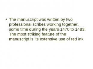 The manuscript was written by two professional scribes working together, some ti