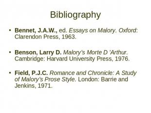 Bibliography Bennet, J.A.W., ed. Essays on Malory. Oxford: Clarendon Press, 1963