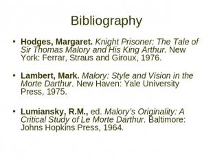 Bibliography Hodges, Margaret. Knight Prisoner: The Tale of Sir Thomas Malory an