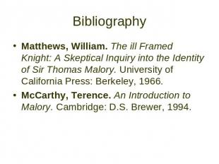 Bibliography Matthews, William. The ill Framed Knight: A Skeptical Inquiry into