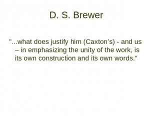 "D. S. Brewer ""...what does justify him (Caxton's) - and us – in emphasizing"