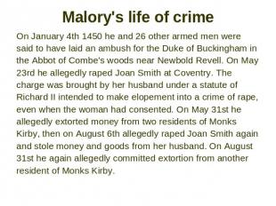 Malory's life of crime On January 4th 1450 he and 26 other armed men were said t