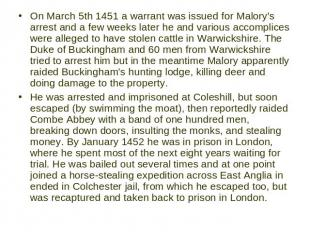 On March 5th 1451 a warrant was issued for Malory's arrest and a few weeks later