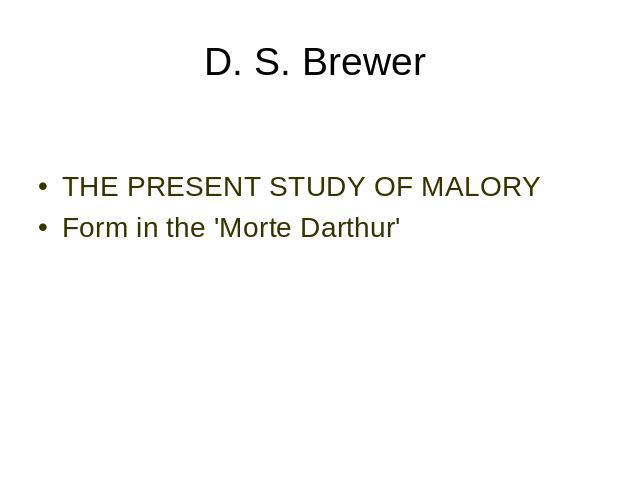 D. S. Brewer THE PRESENT STUDY OF MALORY Form in the 'Morte Darthur'