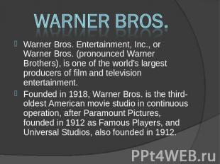 Warner Bros. Warner Bros. Entertainment, Inc., or Warner Bros. (pronounced Warne