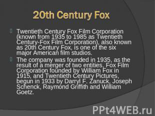 20th Century FoxCentury Fox, is one of the six major American film studios. Twen