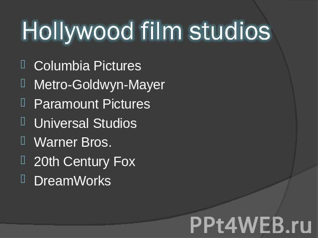 Hollywood film studios Columbia Pictures Metro-Goldwyn-Mayer Paramount Pictures Universal Studios Warner Bros. 20th Century Fox DreamWorks