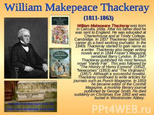 William Makepeace Thackeray (1811-1863) William Makepeace Thackeray was born in