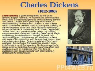 Charles Dickens (1812-1863) Charles Dickens is generally regarded as one of the