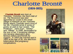 Charlotte Brontё (1816-1855) Charlotte Brontë was born at Thornton, Yorkshire, t