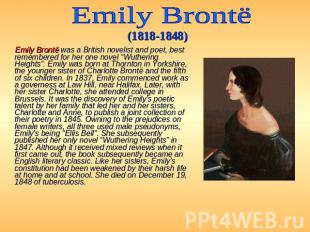 Emily Brontё (1818-1848) Emily Brontë was a British novelist and poet, best reme