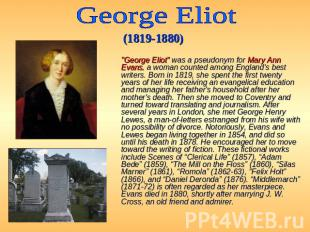 "George Eliot (1819-1880)   ""George Eliot"" was a pseudonym for Mar"