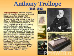 Anthony Trollope (1815-1882) Anthony Trollope, a British novelist and civil serv