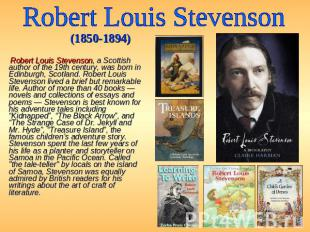 Robert Louis Stevenson (1850-1894) Robert Louis Stevenson, a Scottish author of
