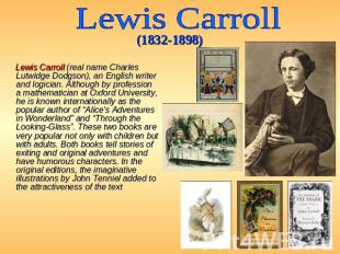 Lewis Carroll (1832-1898) Lewis Carroll (real name Charles Lutwidge Dodgson), an