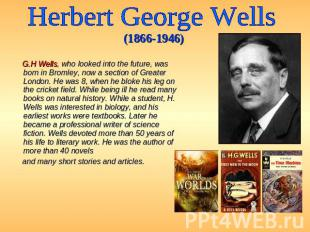 Herbert George Wells (1866-1946) G.H Wells, who looked into the future, was born