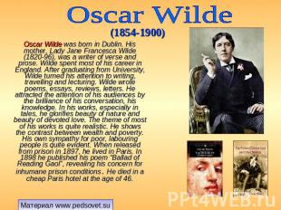 Oscar Wilde (1854-1900) Oscar Wilde was born in Dublin. His mother, Lady Jane Fr