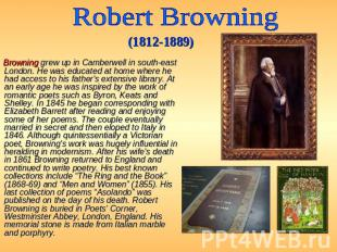 Robert Browning (1812-1889) Browning grew up in Camberwell in south-east London.