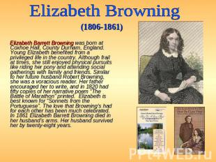Elizabeth Browning (1806-1861) Elizabeth Barrett Browning was born at Coxhoe Hal