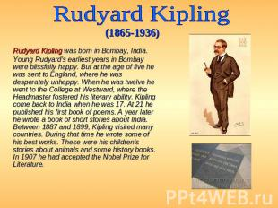 Rudyard Kipling (1865-1936) Rudyard Kipling was born in Bombay, India. Young Rud