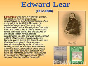 Edward Lear (1812-1888) Edward Lear was born in Holloway, London. He spent his e
