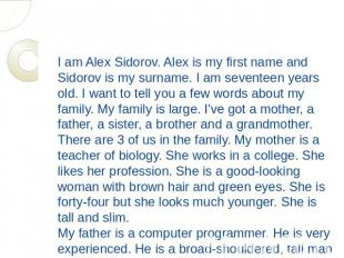 I am Alex Sidorov. Alex is my first name and Sidorov is my surname. I am sevente