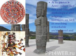 At its pinnacle Aztec culture had rich and complex mythological and religious tr