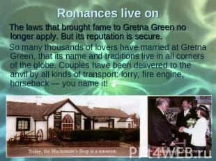 The laws that brought fame to Gretna Green no longer apply. But its reputation i