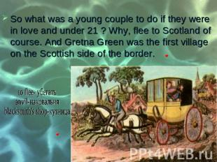 So what was a young couple to do if they were in love and under 21 ? Why, flee t
