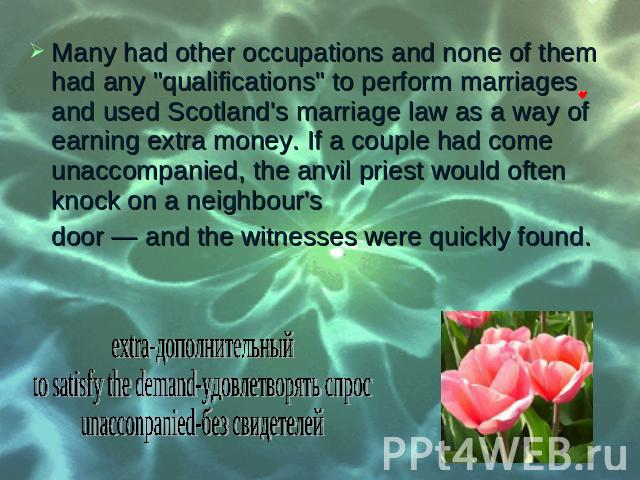"Many had other occupations and none of them had any ""qualifications"" to perform marriages and used Scotland's marriage law as a way of earning extra money. If a couple had come unaccompanied, the anvil priest would often knock on a neighbo…"