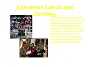 Christmas Carols and Caroling Christmas carols and caroling in the old world was