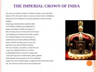 THE IMPERIAL CROWN OF INDIA The crown was created for George V as Emperor of Ind