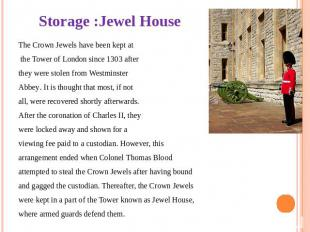 Storage :Jewel House The Crown Jewels have been kept at the Tower of London sinc