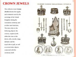CROWN JEWELS The collective term Crown Jewels denotes the regalia and vestments