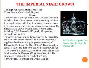 THE IMPERIAL STATE CROWN The Imperial State Crown is one of the Crown Jewels of