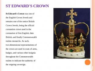 ST EDWARD'S CROWN St Edward's Crown was one of the English Crown Jewels and rema