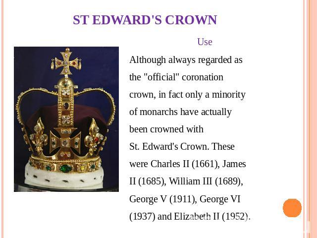 ST EDWARD'S CROWN Use Although always regarded as the