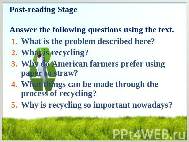 What is the problem described here? What is the problem described here? What is recycling? Why do American farmers prefer using paper to straw? What things can be made through the process of recycling? Why is recycling so important nowadays?